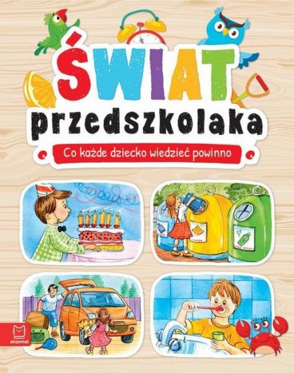 Świat przedszkolaka Co każde dziecko wiedzieć powinno -  | okładka