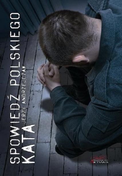 Spowiedź polskiego kata - Jerzy Andrzejczak | okładka