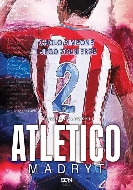 Atlético Madryt Cholo Simeone i jego żołnierze - Leszek Orłowski | okładka