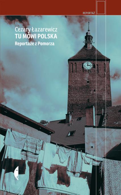 Tu mówi Polska Reportaże z Pomorza - Cezary Łazarewicz | okładka