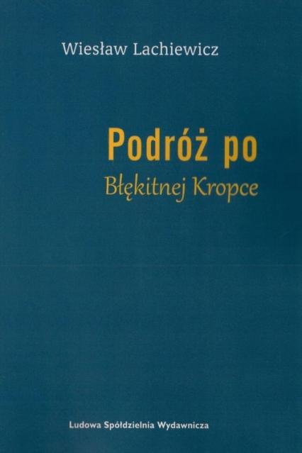 Podróż po Błękitnej Kropce - Wiesław Lachiewicz | okładka