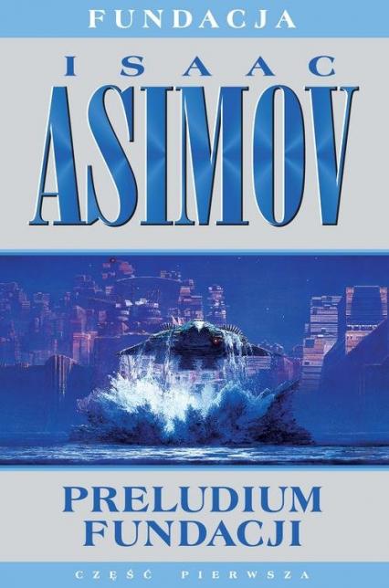 Fundacja Tom 1 Preludium Fundacji - Isaac Asimov | okładka