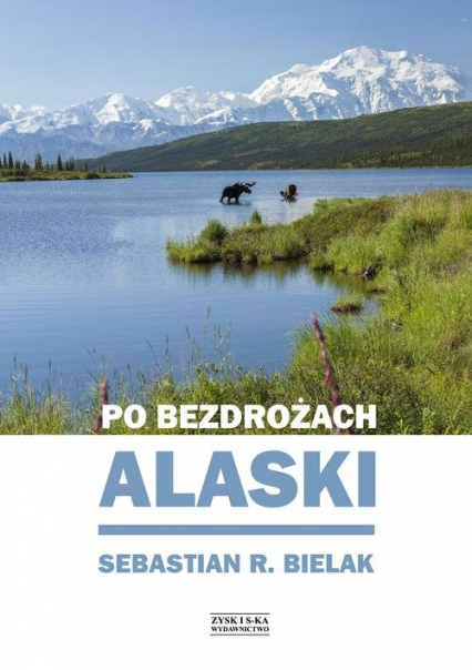 Po bezdrożach Alaski - Sebastian Bielak | okładka