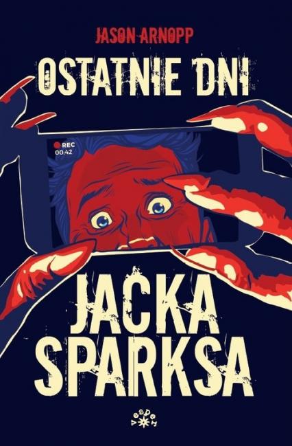 Ostatnie dni Jacka Sparksa - Jason Arnopp | okładka