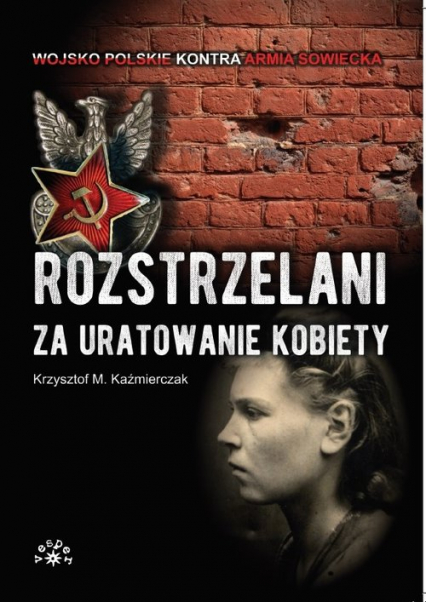 Rozstrzelani za uratowanie kobiety - Kaźmierczak Krzysztof M. | okładka