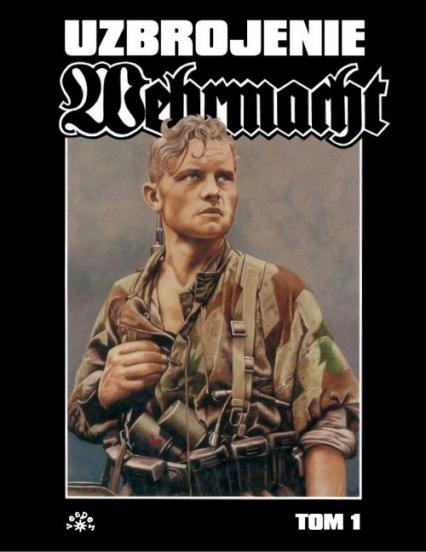 Wehrmacht uzbrojenie Tom 1 - Uwe Feist | okładka
