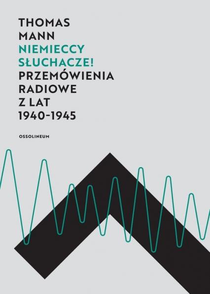 Niemieccy słuchacze! Przemówienia radiowe z lat 1940–1945 - Thomas Mann | okładka