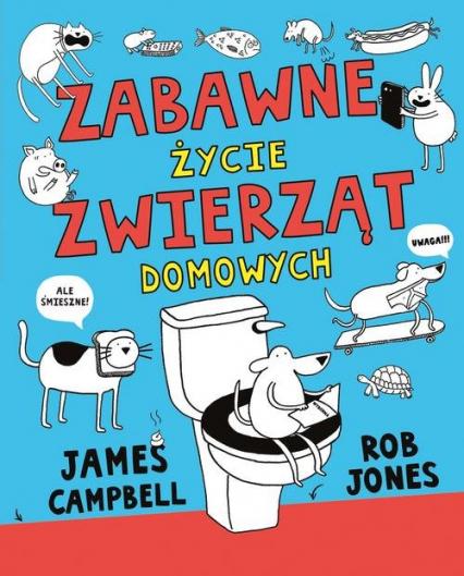 Zabawne życie zwierząt domowych - Campbell James, Jones Rob | okładka