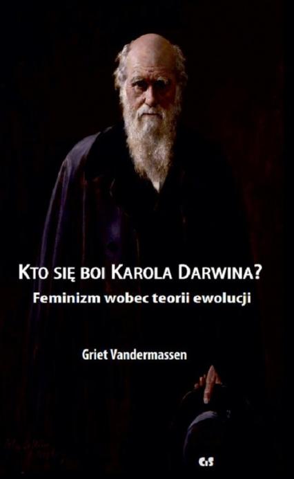 Kto się boi Karola Darwina? Feminizm wobec teorii ewolucji - Griet Vandermassen | okładka