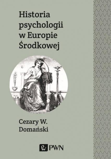 Historia psychologii w Europie Środkowej - Cezary Domański | okładka