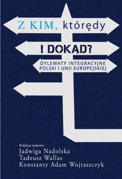 Z kim którędy i dokąd? Dylematy integracyjne Polski i Unii Europejskiej -  | okładka