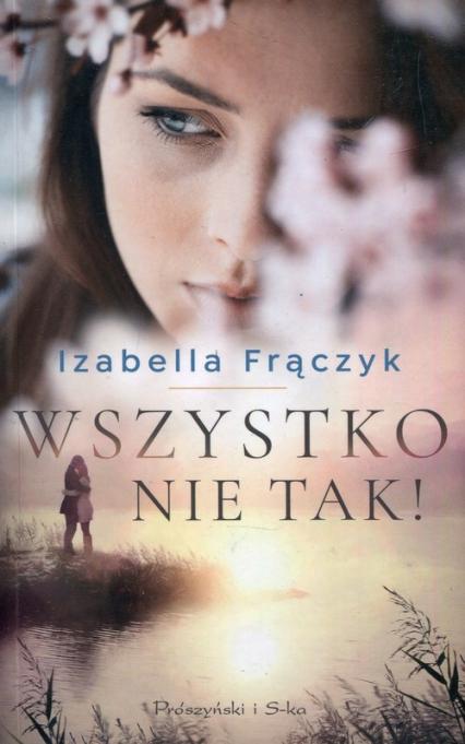 Wszystko nie tak - Izabella Frączyk | okładka
