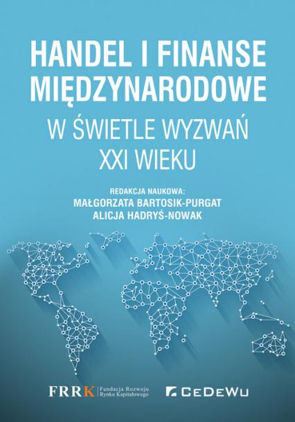 Handel i finanse międzynarodowe w świetle wyzwań XXI wieku - Małgorzata Bartosik-Purgat, Alicja Hadryś-Now | okładka