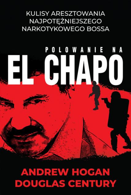 Polowanie na El Chapo - Hogan Andrew, Century Douglas | okładka