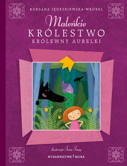 Maleńkie królestwo królewny Aurelki - Roksana Jędrzejewska-Wróbel | okładka