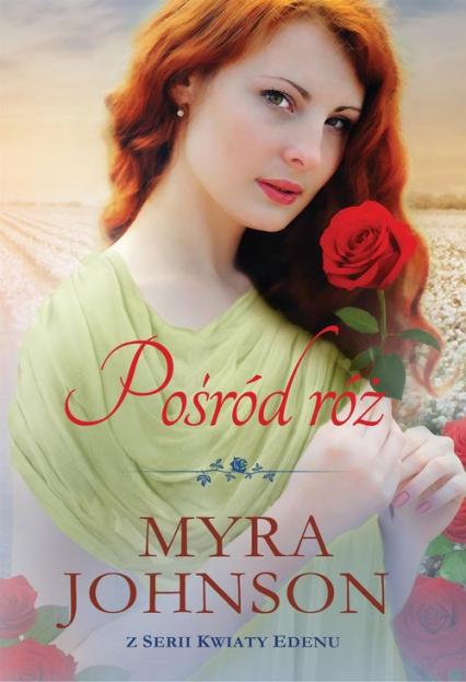 Pośród róż Kwiaty Edenu #3 - Myra Johnson | okładka