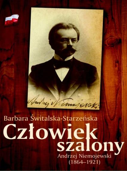 Człowiek szalony Andrzej Niemojewski (1864-1921) - Barbara Świtalska-Starzeńska | okładka