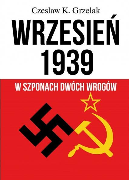Wrzesień 1939 W szponach dwóch wrogów - Grzelak Czesław K. | okładka