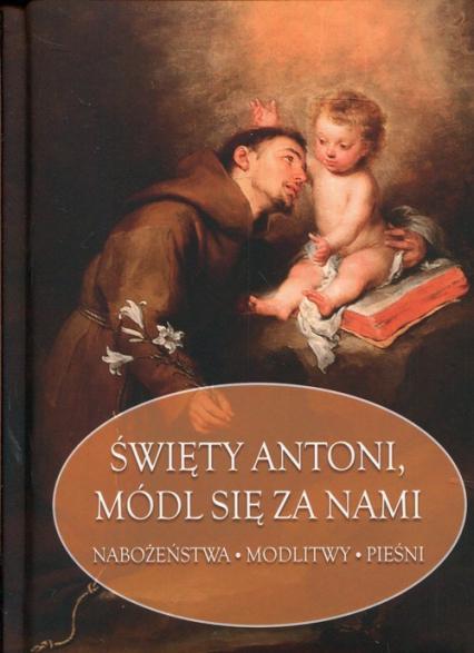 Święty Antoni, módl się za nami Nabożeństwa Modlitwy Pieśni -  | okładka