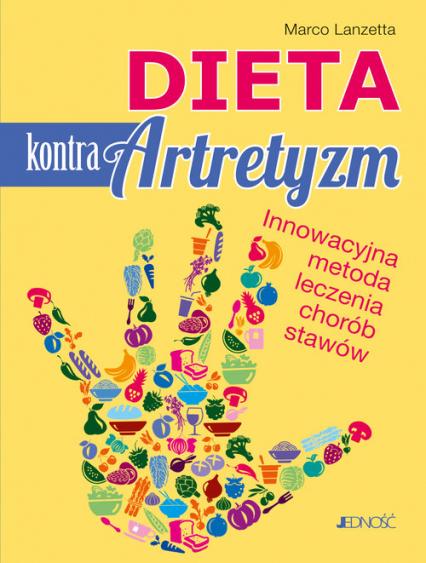 Dieta kontra artretyzm Innowacyjna metoda leczenia chorób stawów - Marco Lanzetta | okładka
