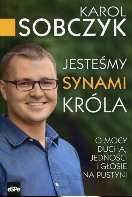 Jesteśmy synami Króla O mocy Ducha, jedności i Głosie na Pustyni - Karol Sobczyk | okładka