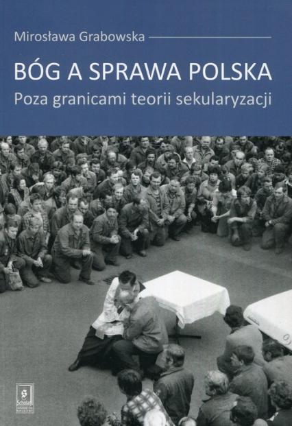Bóg a sprawa polska Poza granicami teorii sekularyzacji