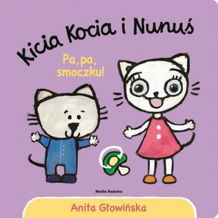 Kicia Kocia i Nunuś Pa, pa smoczku! - Anita Głowińska | okładka