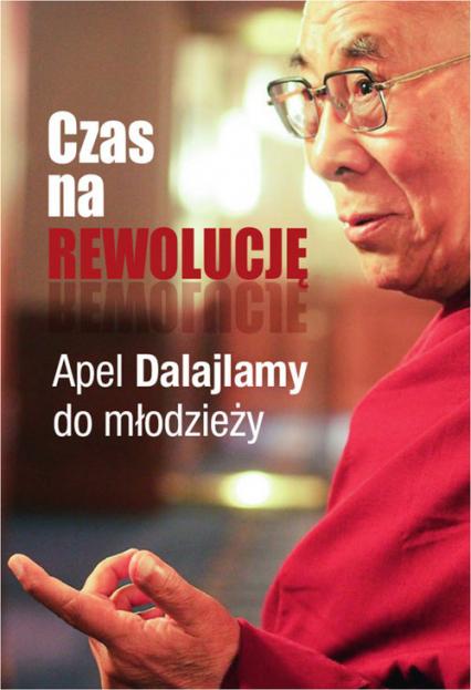 Czas na rewolucję! Apel Dalajlamy do młodzieży - Dalajlama i Sofia Stril-Rever | okładka