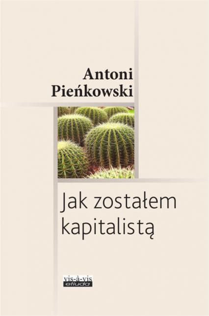 Jak zostałem kapitalistą - Antoni Pieńkowski | okładka
