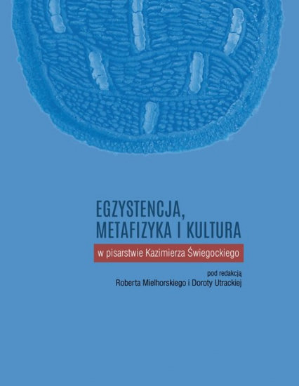 Egzystencja metafizyka i kultura w pisarstwie Kazimierza Świegockiego -  | okładka