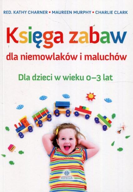 Księga zabaw dla niemowlaków i maluchów Dla dzieci w wieku 0-3 lat -  | okładka