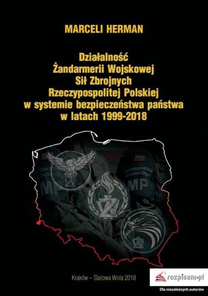 Działalność Żandarmerii Wojskowej Sił Zbrojnych Rzeczypospolitej Polskiej w systemie bezpieczeństwa - Marceli Herman | okładka
