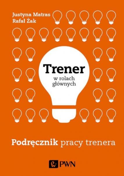 Trener w rolach głównych Podręcznik pracy trenera - Żak Rafał, Matras Justyna | okładka