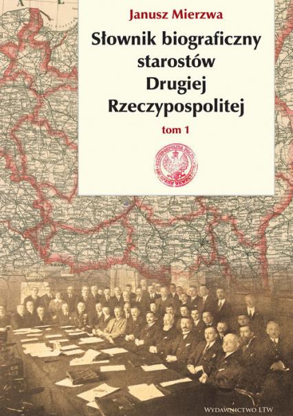 Słownik biograficzny starostów Drugiej Rzeczypospolitej - Janusz Mierzwa | okładka