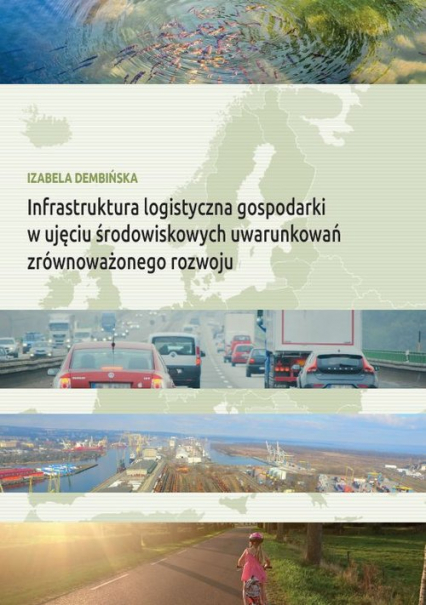 Infrastruktura logistyczna gospodarki w ujęciu środowiskowych uwarunkowań zrównoważonego rozwoju - Izabela Dembińska   okładka
