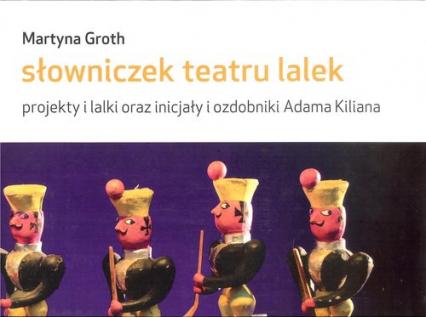 Słowniczek teatru lalek projekty i lalki oraz inicjały i ozdobniki Adama Kiliana - Martyna Groth | okładka