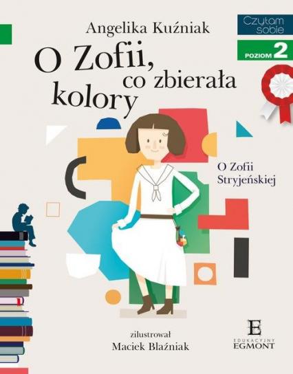 Czytam sobie O Zofii co zbierała kolory poziom 2 - Angelika Kuźniak | okładka