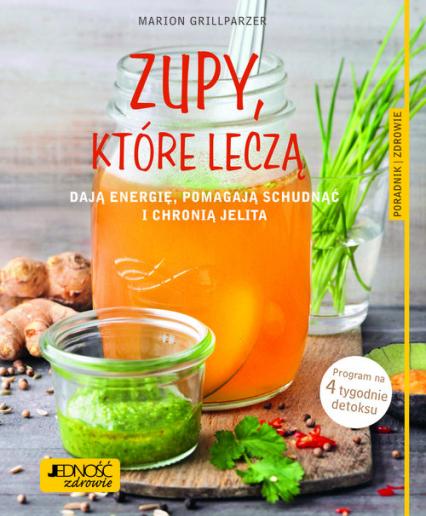 Zupy, które leczą dają energię, pomagają schudnąć i chronią jelita Poradnik zdrowie - Marion Grillparzer | okładka