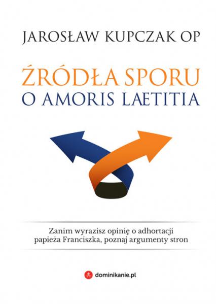 Źródła sporu o Amoris laetitia - Jarosław Kupczak | okładka
