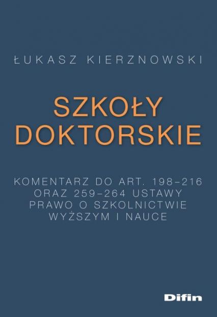 Szkoły doktorskie Komentarz do art. 198-216 i 259-264 ustawy Prawo o szkolnictwie wyższym i nauce - Łukasz Kierznowski | okładka