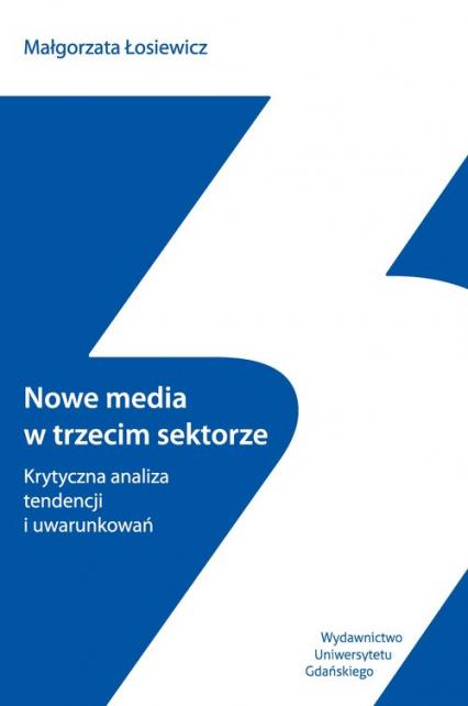Nowe media w trzecim sektorze Krytyczna analiza tendencji i uwarunkowań - Małgorzata Łosiewicz | okładka