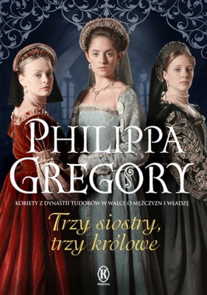 Trzy siostry, trzy królowe - Philippa Gregory | okładka