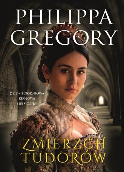 Zmierzch Tudorów Dziewięciodniowa królowa i jej siostry - Philippa Gregory | okładka