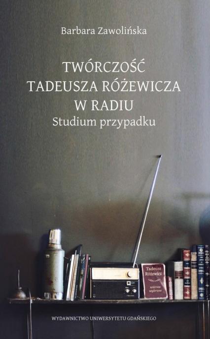 Twórczość Tadeusza Różewicza w radiu Studium przypadku - Barbara Zwolińska | okładka