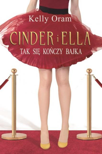 Cinder i Ella Tak kończy się bajka - Kelly Oram | okładka