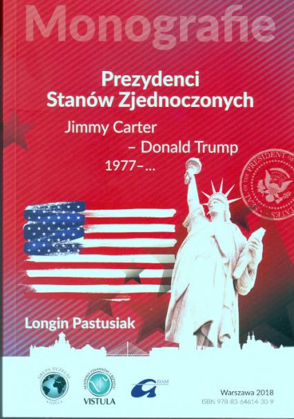 Prezydenci Stanów Zjednoczonych Część 3 Jimmy Carter - Donald Trump, 1977 - ... - Longin Pastusiak | okładka