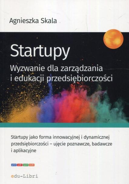 Startupy Wyzwanie dla zarządzania i edukacji przedsiębiorczości - Agnieszka Skala | okładka