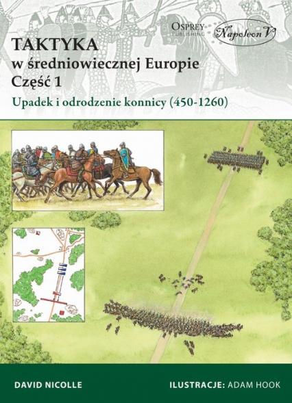 Taktyka w średniowiecznej Europie Część 1 Upadek  i odrodzenie konnicy (450-1260) - David Nicolle | okładka