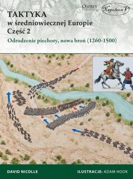 Taktyka w średniowiecznej Europie Część 2 Odrodzenie piechoty, nowa broń (1260-1500) - David Nicolle | okładka