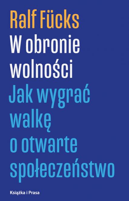 W obronie wolności Jak wygrać walkę o otwarte społeczeństwo - Ralf Fucks | okładka